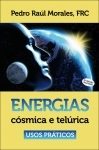 Energias Cósmica e Telúrica, Usos Praticos - Pedro Raúl Morales