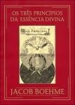 Os três Princípios da Essência Divina - Jacob Boehme