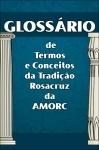 Glossário de Termos e Conceitos da Tradição Rosacruz da AMORC