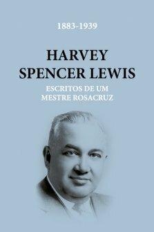 Harvey Spencer Lewis - Escritos de um Mestre Rosacruz