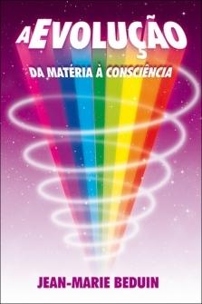 A Evolução, da Matéria à Consciência - Jean-Marie Beduin