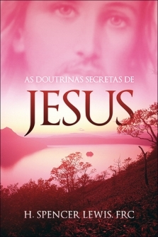 As Doutrinas Secretas de Jesus - Harvey Spencer Lewis