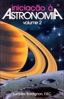 Iniciação à Astronomia, 2 volumes - Euclides Bordignon