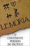 Lemúria, O Continente Perdido do Pacífico - Wishar S. Cervé - **