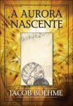 A Aurora Nascente - Jacob Boehme